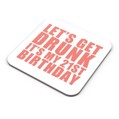 let's get drunk it's my 21st birthday Coaster Online India