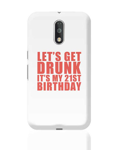let's get drunk it's my 21st birthday Moto G4 Plus Online India