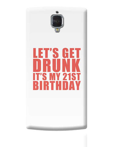 let's get drunk it's my 21st birthday OnePlus 3 Covers Cases Online India