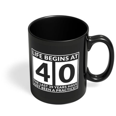 life begins at 40 the last 39 years have just been a practice!! Black Coffee Mug Online India