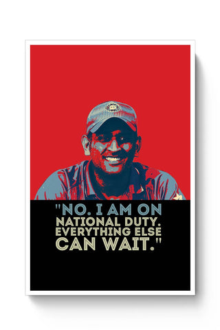 no. i am on national duty. everything else can wait. Mahendra Singh Dhoni Poster Online India