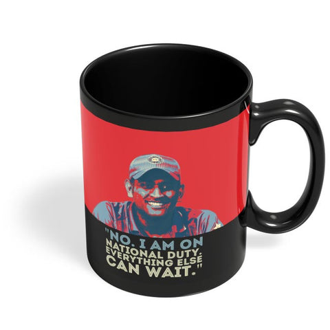 no. i am on national duty. everything else can wait. Mahendra Singh Dhoni Black Coffee Mug Online India