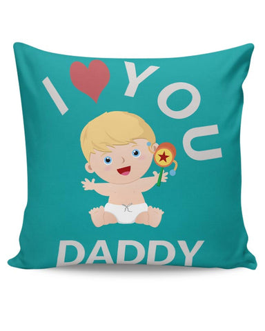 I  LOVE YOU DADDY Cushion Cover Online India