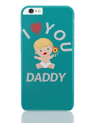 I  LOVE YOU DADDY iPhone 6 Plus / 6S Plus Covers Cases Online India