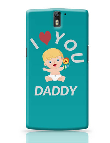I  LOVE YOU DADDY OnePlus One Covers Cases Online India