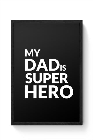 MY DAD IS SUPER HERO Framed Poster Online India