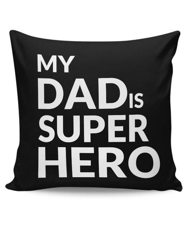 MY DAD IS SUPER HERO Cushion Cover Online India