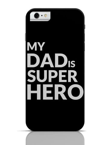 MY DAD IS SUPER HERO iPhone 6 6S Covers Cases Online India