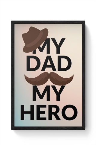 MY DAD MY HERO Framed Poster Online India