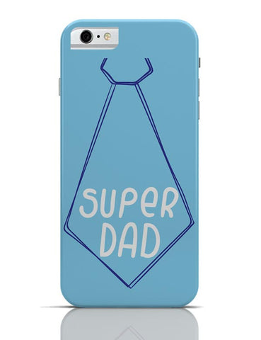 SUPER DAD iPhone 6 6S Covers Cases Online India