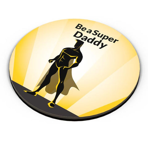 BE A SUPER DADDY Fridge Magnet Online India