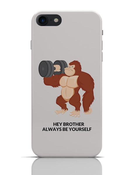 Hey Brother Always Be Your Self iPhone 7 Covers Cases Online India