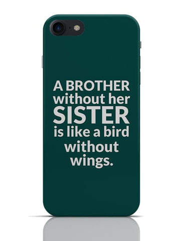 A Brother Without Sister Is Like A Bird Without Wings. iPhone 7 Covers Cases Online India