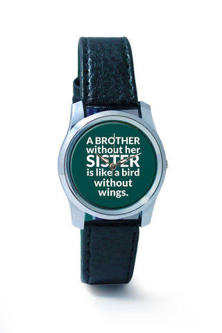 Women Wrist Watch India | a brother without sister is like a bird without wings. Wrist Watch Online India