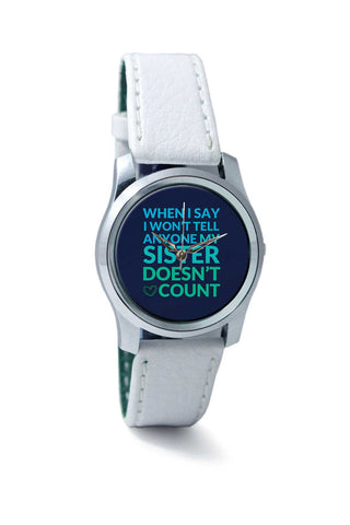 Women Wrist Watch India | when i say i won't tell anyone my sister doesn't count Wrist Watch Online India