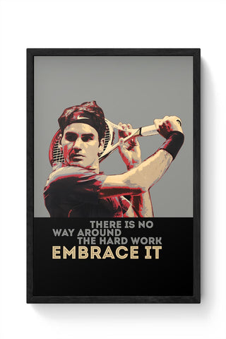 there is way around the hard work embrace it roger federer Framed Poster Online India