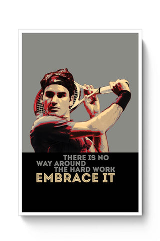 there is way around the hard work embrace it roger federer Poster Online India