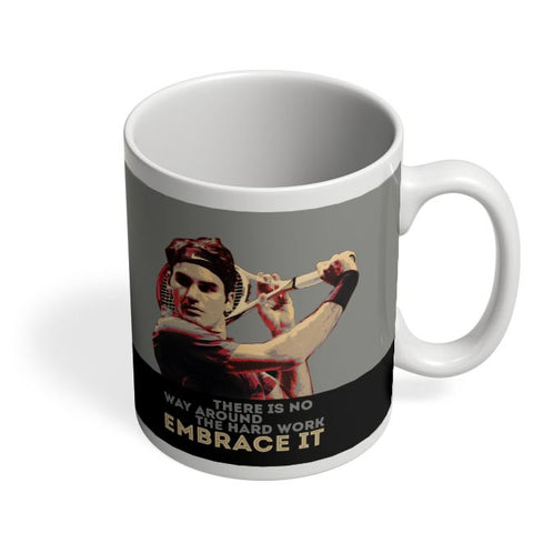 there is way around the hard work embrace it roger federer Coffee Mug Online India