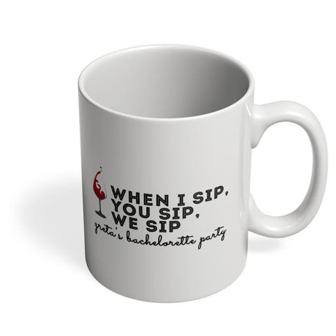 when i sip, you sip, we sip greta's bachelorette party Coffee Mug Online India