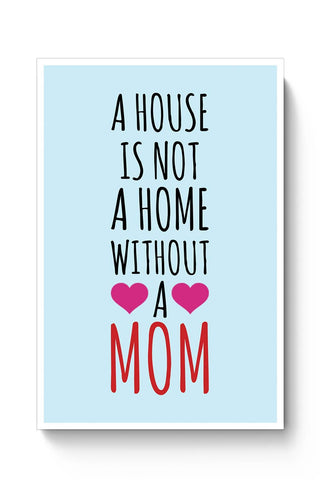 Buy A House Is Not A Home Without A Mom Mothers Day Special  Poster