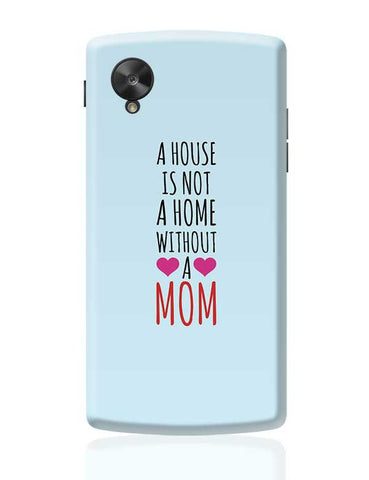 A House Is Not A Home Without A Mom Mothers Day Special  Google Nexus 5 Covers Cases Online India