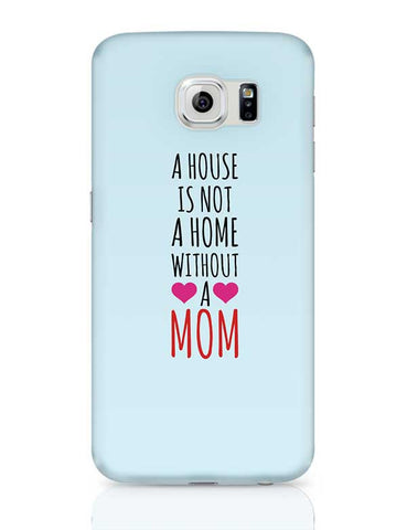 A House Is Not A Home Without A Mom Mothers Day Special  Samsung Galaxy S6 Covers Cases Online India