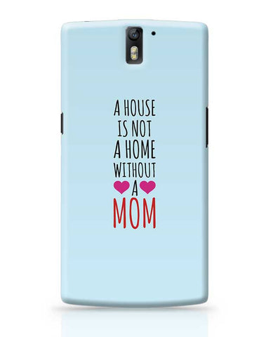 A House Is Not A Home Without A Mom Mothers Day Special  OnePlus One Covers Cases Online India