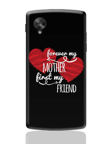 Forever My Mother First My Friend Mothers Day Special  Google Nexus 5 Covers Cases Online India