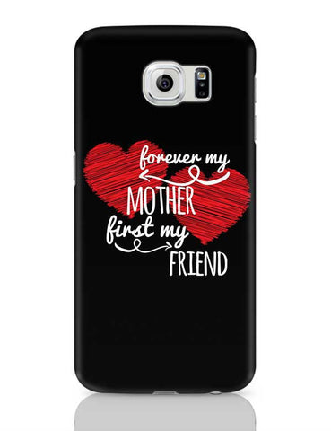 Forever My Mother First My Friend Mothers Day Special  Samsung Galaxy S6 Covers Cases Online India
