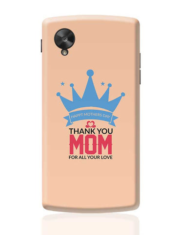 Happy Mother'S Day Thank You Mom For All Your Love Mothers Day Special  Google Nexus 5 Covers Cases Online India