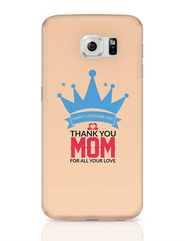 Happy Mother'S Day Thank You Mom For All Your Love Mothers Day Special  Samsung Galaxy S6 Covers Cases Online India