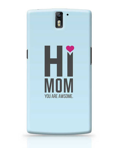 Hi Mom You Are Awsome Mothers Day Special  OnePlus One Covers Cases Online India