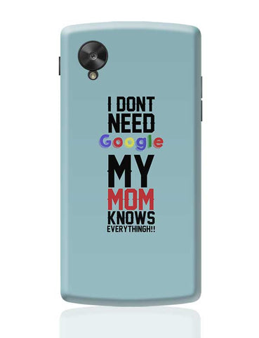 I Dont Need Google My Mom Knows Everythingh!! Mothers Day Special  Google Nexus 5 Covers Cases Online India