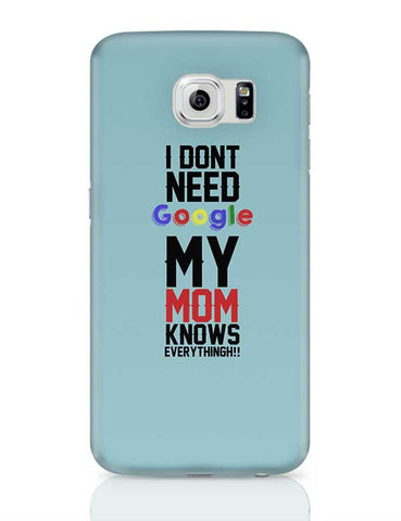 I Dont Need Google My Mom Knows Everythingh!! Mothers Day Special  Samsung Galaxy S6 Covers Cases Online India