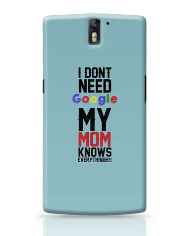 I Dont Need Google My Mom Knows Everythingh!! Mothers Day Special  OnePlus One Covers Cases Online India