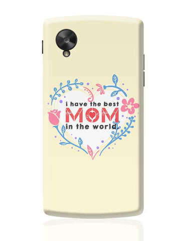 I Have The Best Mom In The World Mothers Day Special  Google Nexus 5 Covers Cases Online India