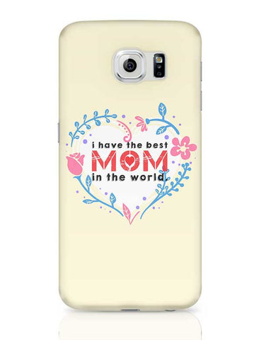 I Have The Best Mom In The World Mothers Day Special  Samsung Galaxy S6 Covers Cases Online India