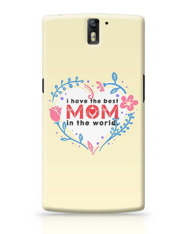 I Have The Best Mom In The World Mothers Day Special  OnePlus One Covers Cases Online India