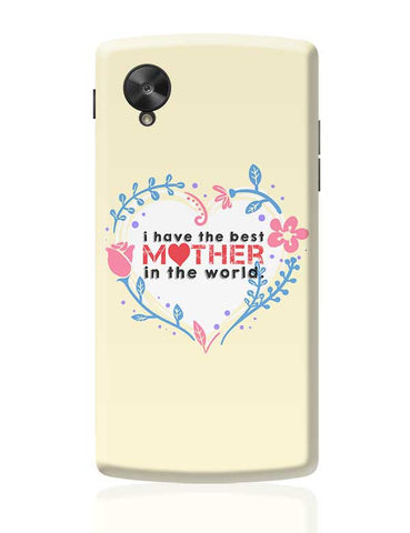 I Have The Best Mother In The World Mothers Day Special  Google Nexus 5 Covers Cases Online India
