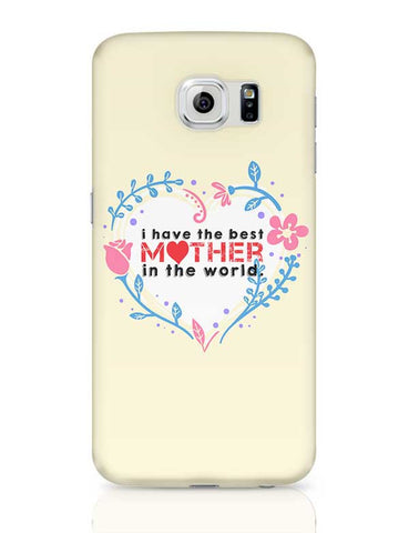 I Have The Best Mother In The World Mothers Day Special  Samsung Galaxy S6 Covers Cases Online India