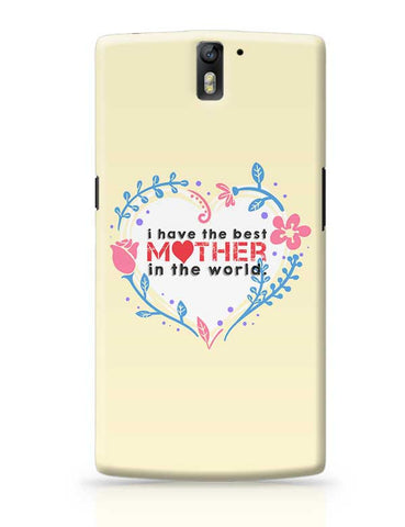 I Have The Best Mother In The World Mothers Day Special  OnePlus One Covers Cases Online India
