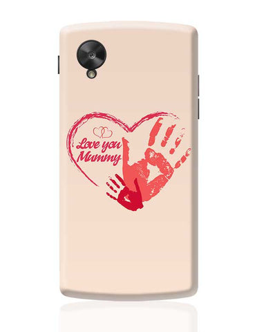 Love You Mummy Mothers Day Special  Google Nexus 5 Covers Cases Online India