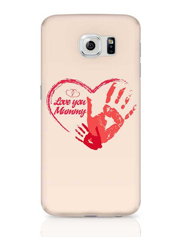 Love You Mummy Mothers Day Special  Samsung Galaxy S6 Covers Cases Online India