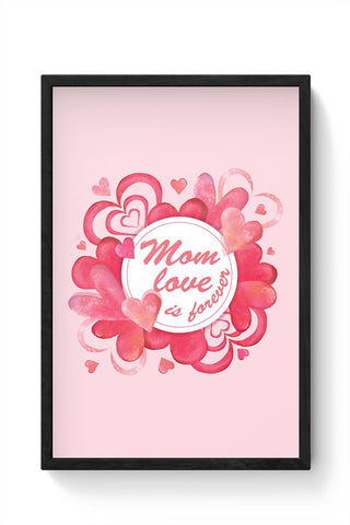 Mom Love Is Forever Mothers Day Special  Framed Poster Online India