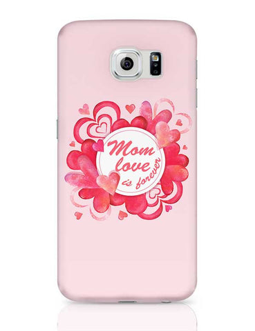 Mom Love Is Forever Mothers Day Special  Samsung Galaxy S6 Covers Cases Online India