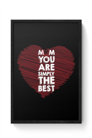 Mom You Are Simply The Best Love Mothers Day Special  Framed Poster Online India