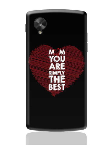 Mom You Are Simply The Best Love Mothers Day Special  Google Nexus 5 Covers Cases Online India