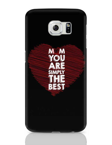 Mom You Are Simply The Best Love Mothers Day Special  Samsung Galaxy S6 Covers Cases Online India