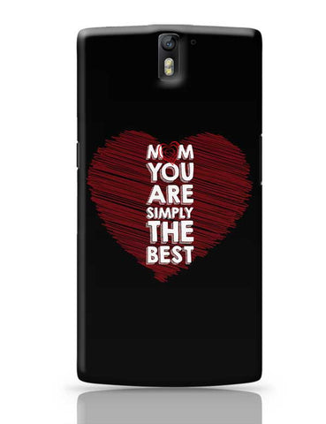Mom You Are Simply The Best Love Mothers Day Special  OnePlus One Covers Cases Online India