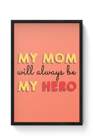 My Mom Will Always Be My Hero Mothers Day Special  Framed Poster Online India